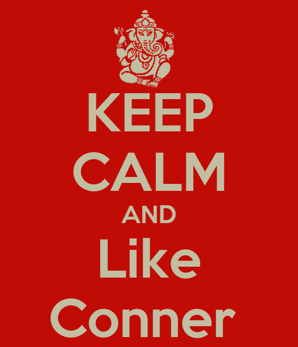 KEEP CALM AND Like Conner
