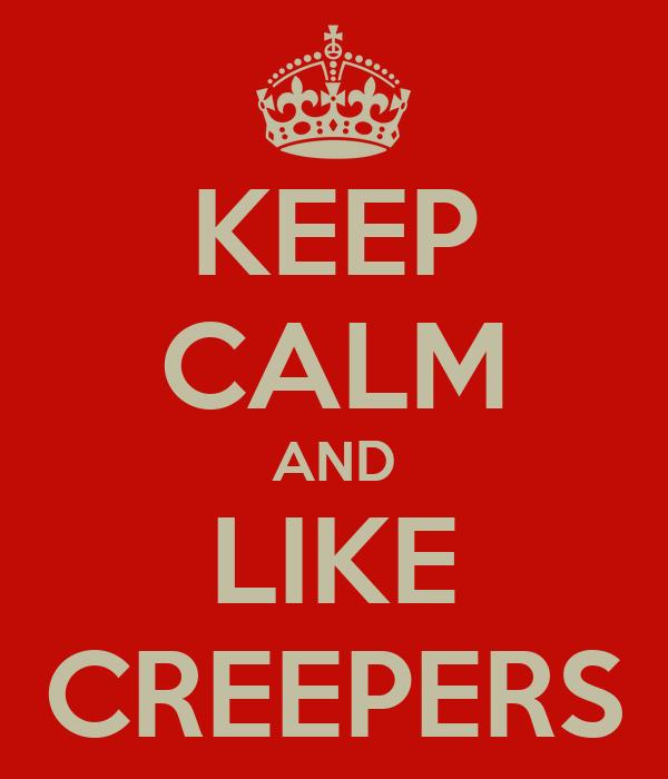 KEEP CALM AND LIKE CREEPERS