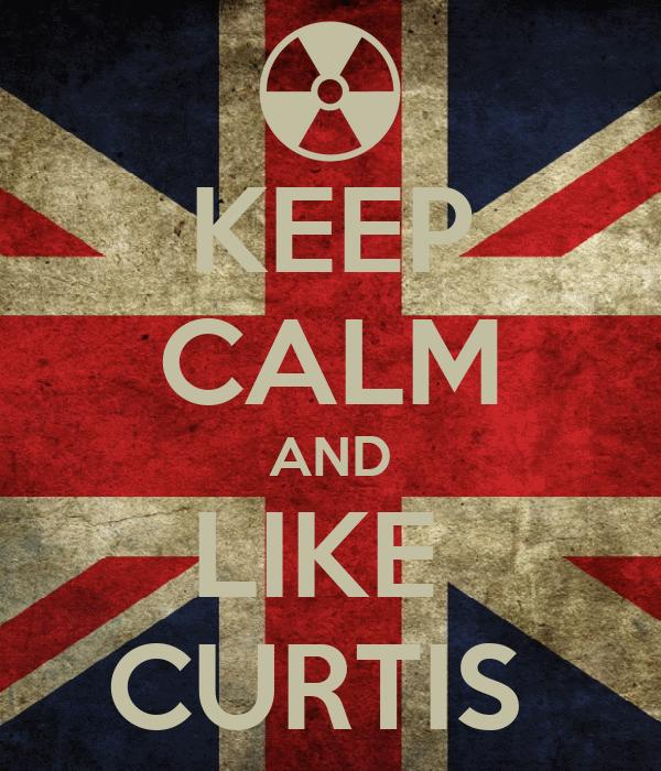 KEEP CALM AND LIKE  CURTIS