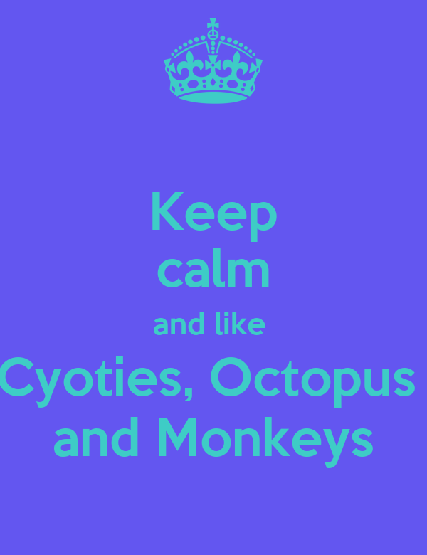 Keep calm and like  Cyoties, Octopus  and Monkeys