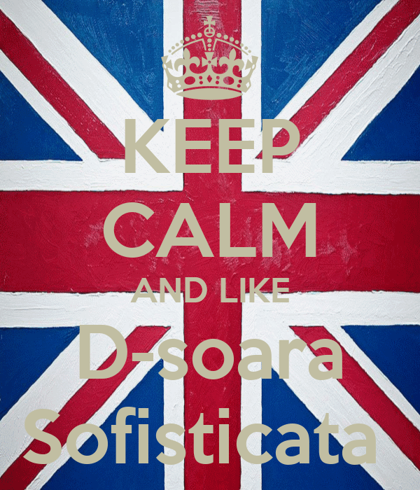 KEEP CALM AND LIKE D-soara Sofisticata