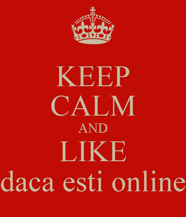 KEEP CALM AND LIKE daca esti online