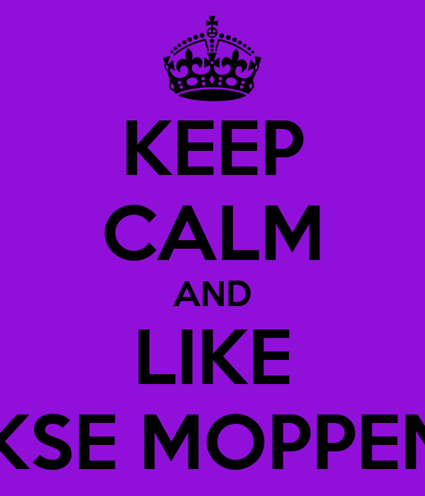 KEEP CALM AND LIKE DAGELIJKSE MOPPEN TAPPEN