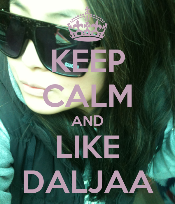 KEEP CALM AND LIKE DALJAA
