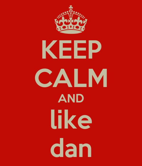 KEEP CALM AND like dan