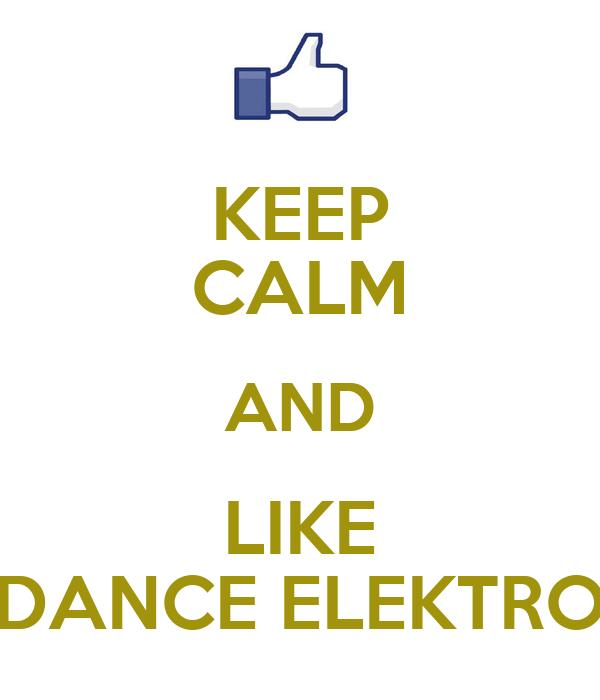 KEEP CALM AND LIKE DANCE ELEKTRO