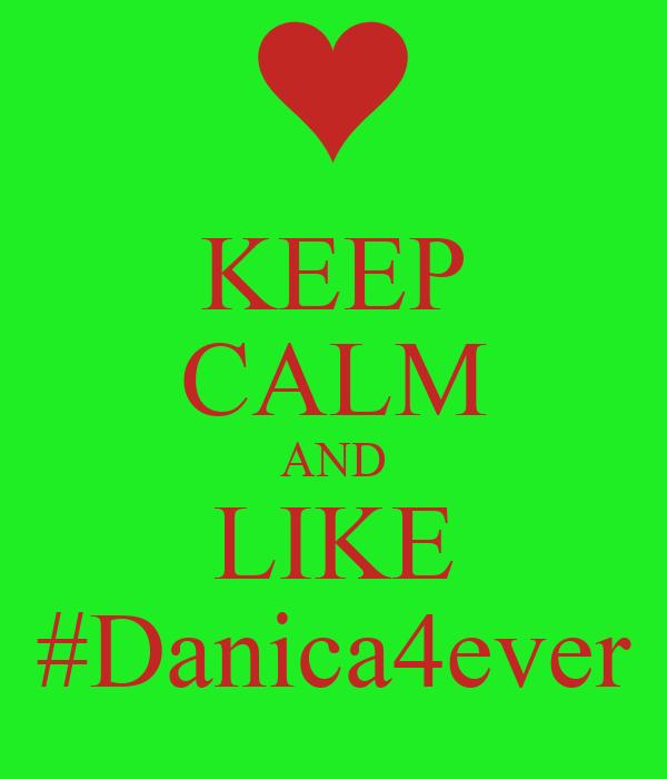 KEEP CALM AND LIKE #Danica4ever