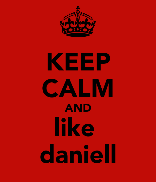 KEEP CALM AND like  daniell