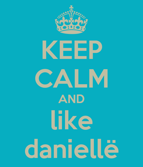 KEEP CALM AND like daniellë