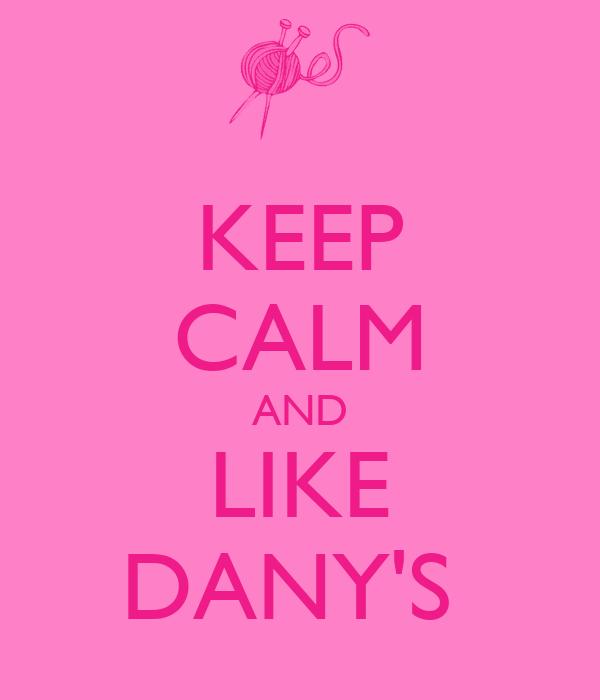 KEEP CALM AND LIKE DANY'S