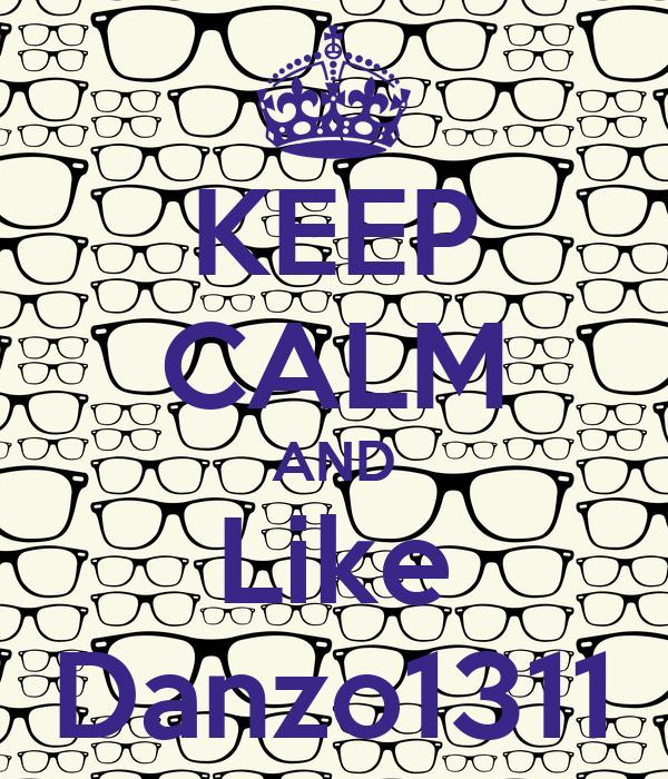 KEEP CALM AND Like Danzo1311