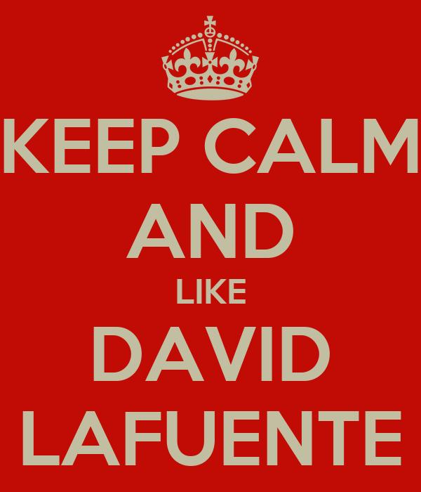KEEP CALM AND LIKE DAVID LAFUENTE
