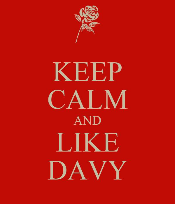 KEEP CALM AND LIKE DAVY