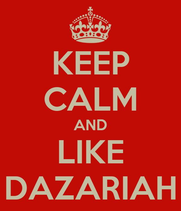 KEEP CALM AND LIKE DAZARIAH