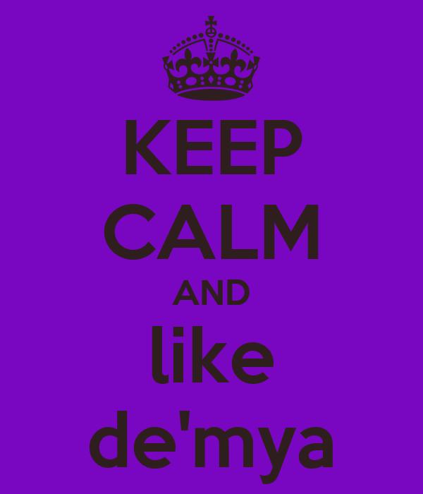 KEEP CALM AND like de'mya