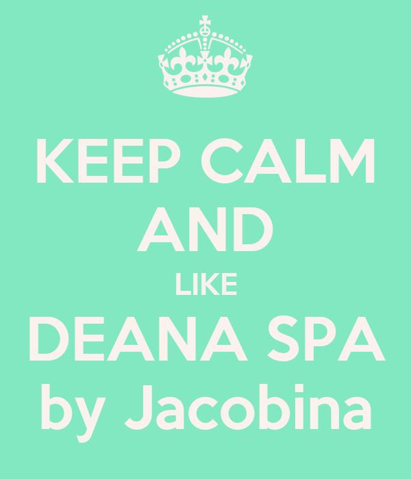 KEEP CALM AND LIKE DEANA SPA by Jacobina