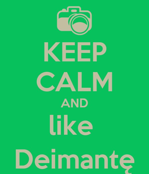 KEEP CALM AND like  Deimantę