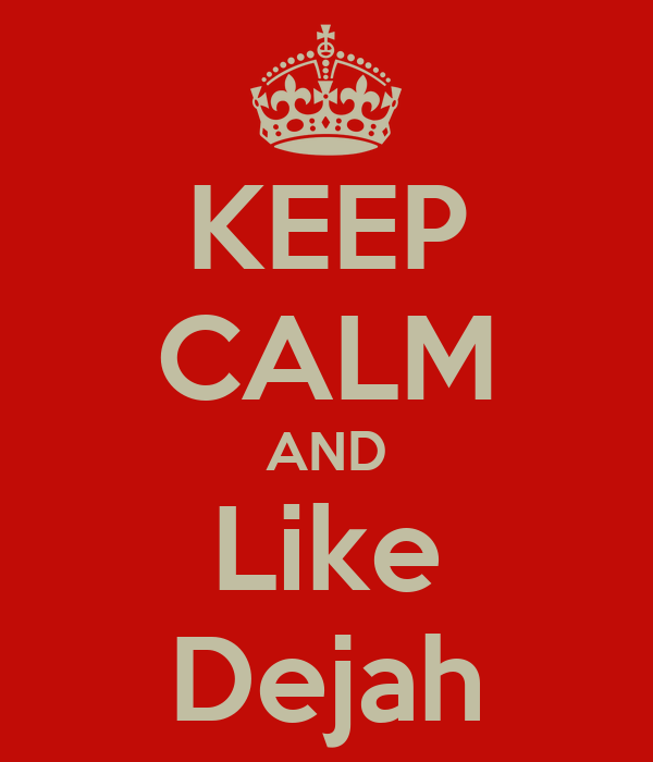 KEEP CALM AND Like Dejah