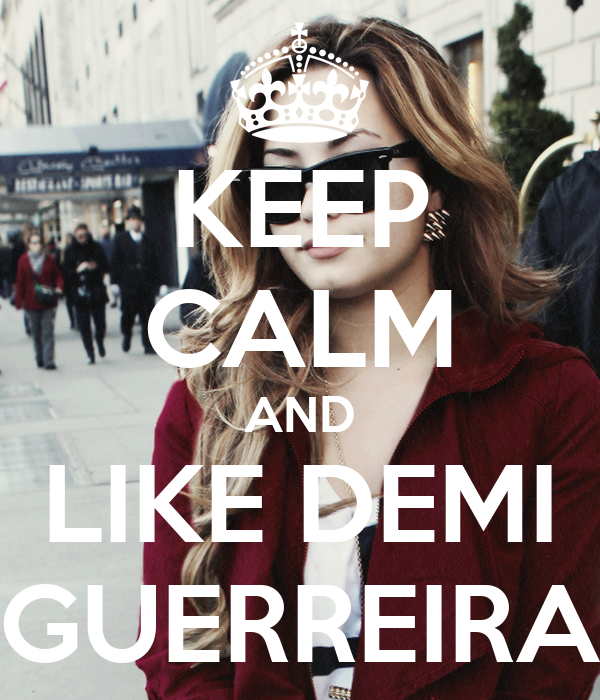 KEEP CALM AND LIKE DEMI GUERREIRA
