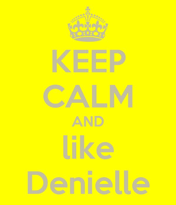 KEEP CALM AND like Denielle