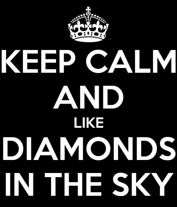 KEEP CALM AND LIKE DIAMONDS IN THE SKY
