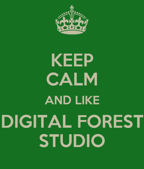 KEEP CALM AND LIKE DIGITAL FOREST STUDIO