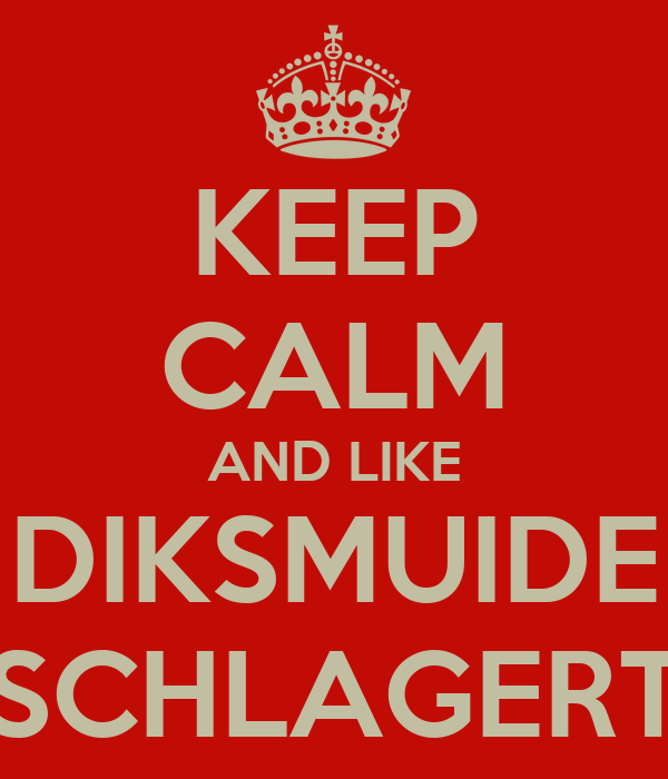 KEEP CALM AND LIKE DIKSMUIDE SCHLAGERT