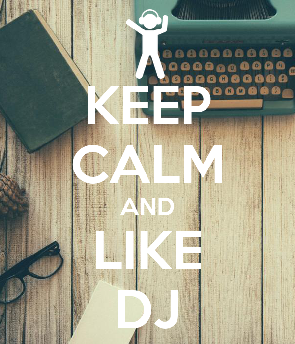 KEEP CALM AND LIKE DJ