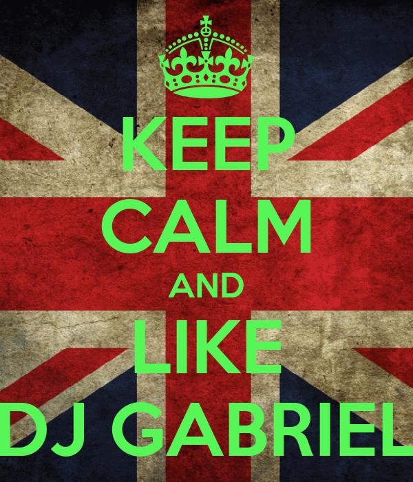 KEEP CALM AND LIKE DJ GABRIEL