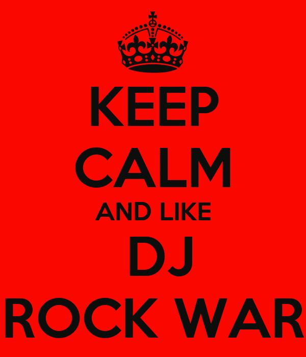 KEEP CALM AND LIKE  DJ ROCK WAR