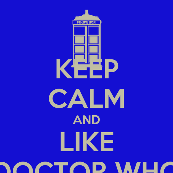 KEEP CALM AND LIKE DOCTOR WHO
