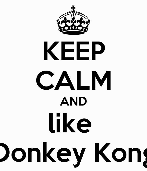KEEP CALM AND like  Donkey Kong