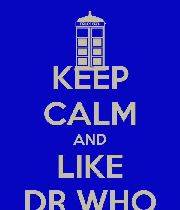 KEEP CALM AND LIKE DR WHO
