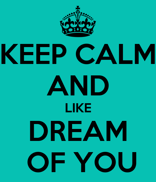 KEEP CALM AND LIKE DREAM  OF YOU