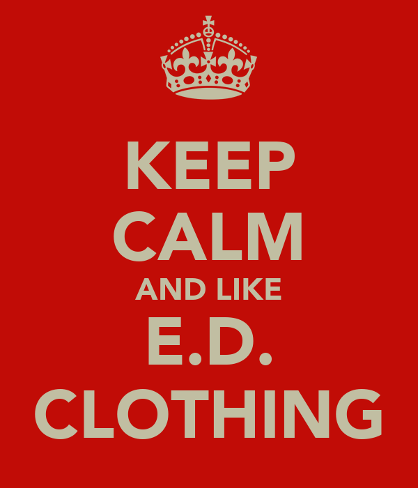 KEEP CALM AND LIKE E.D. CLOTHING