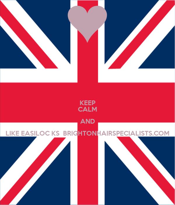 KEEP CALM AND LIKE EASILOC KS  BRIGHTONHAIRSPECIALISTS.COM