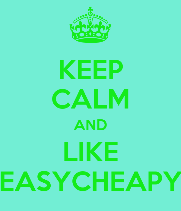 KEEP CALM AND LIKE EASYCHEAPY