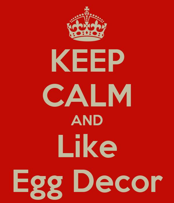 KEEP CALM AND Like Egg Decor