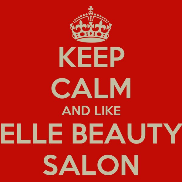 KEEP CALM AND LIKE ELLE BEAUTY SALON