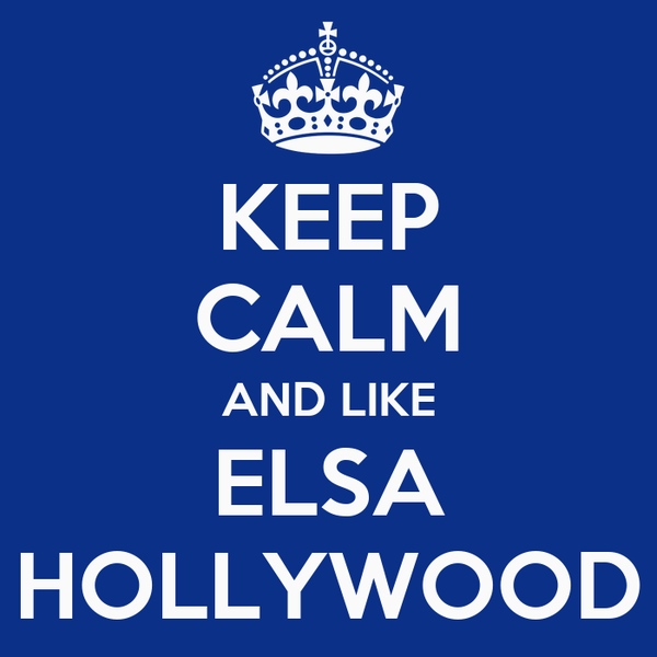 KEEP CALM AND LIKE ELSA HOLLYWOOD