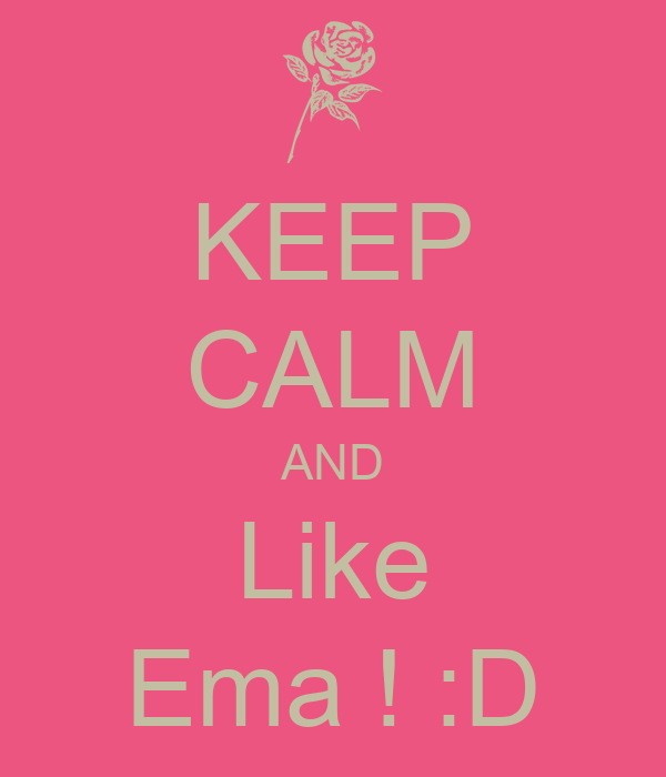 KEEP CALM AND Like Ema ! :D
