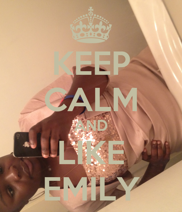 KEEP CALM AND LIKE EMILY