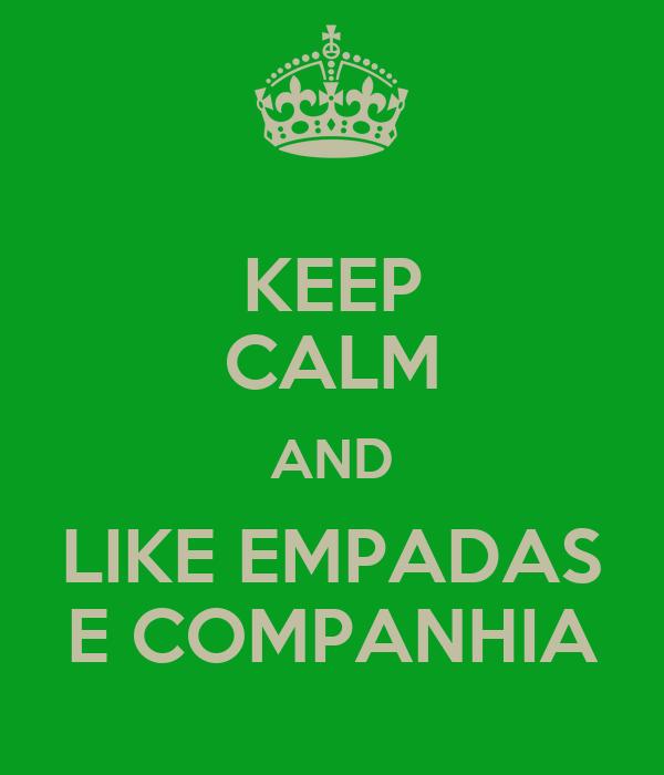 KEEP CALM AND LIKE EMPADAS E COMPANHIA