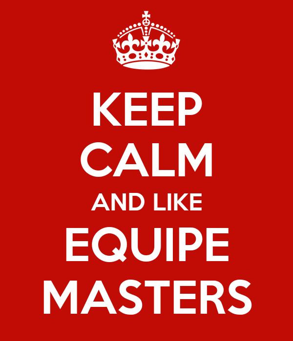 KEEP CALM AND LIKE EQUIPE MASTERS
