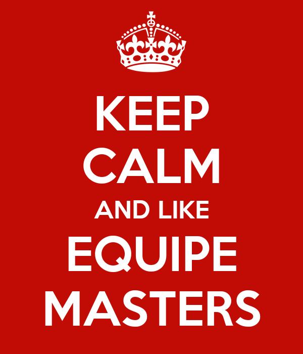 KEEP CALM AND LIKE EQUIPE MASTERS