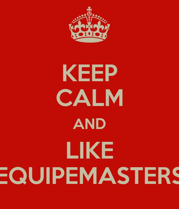 KEEP CALM AND LIKE EQUIPEMASTERS