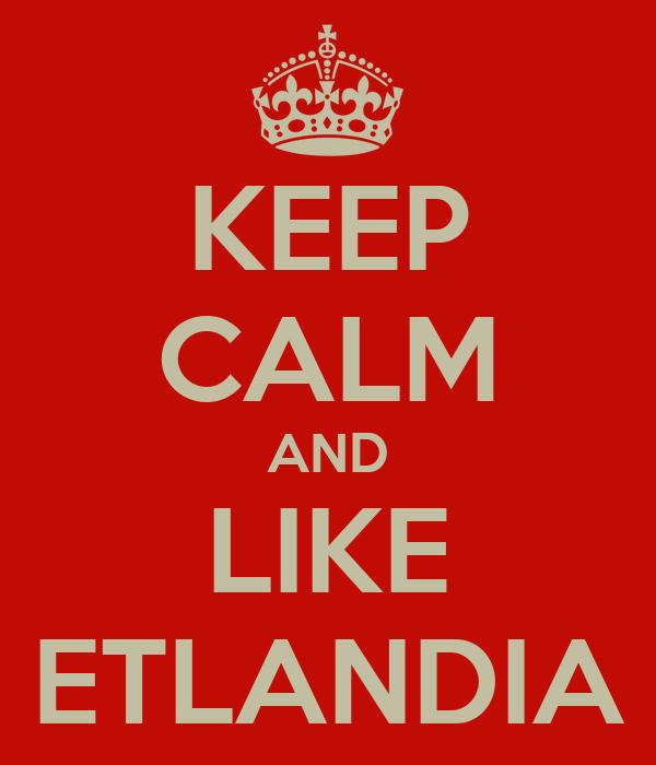 KEEP CALM AND LIKE ETLANDIA