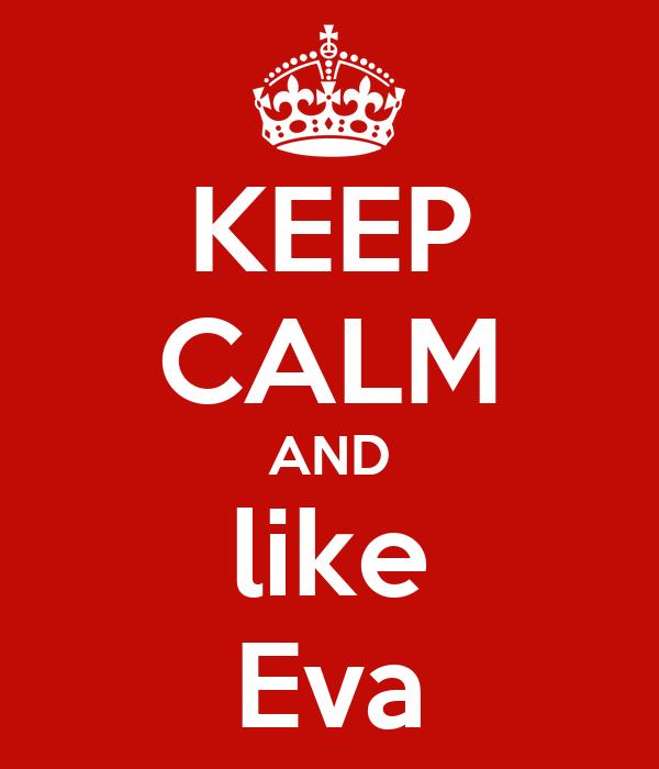 KEEP CALM AND like Eva
