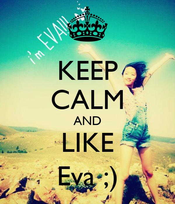 KEEP CALM AND LIKE Eva ;)