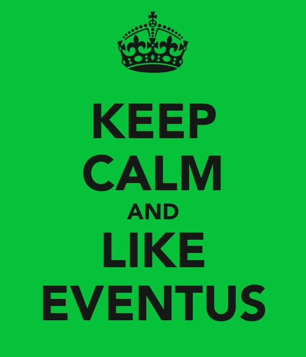 KEEP CALM AND LIKE EVENTUS